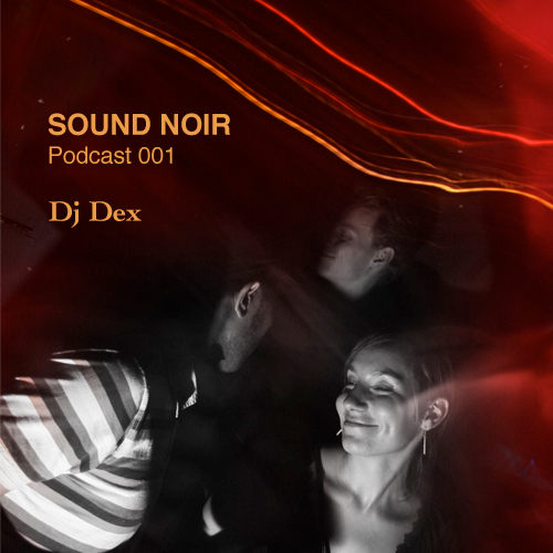 Sound Noir Podcast 001: DJ Dex